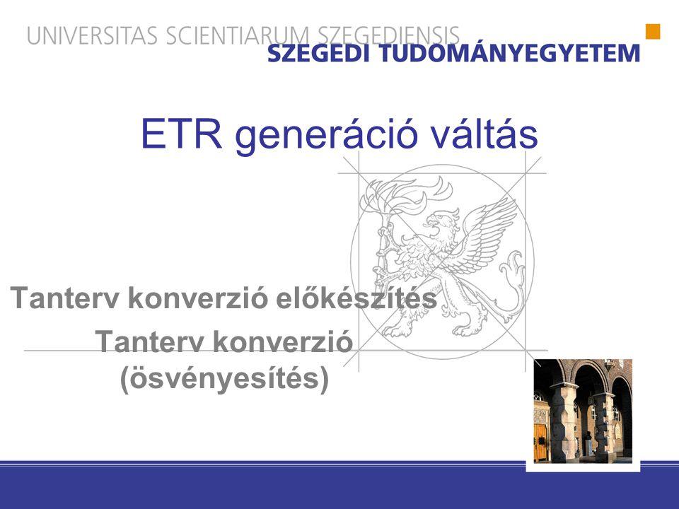 ETR generáció váltás Tanterv konverzió előkészítés Tanterv konverzió (ösvényesítés)