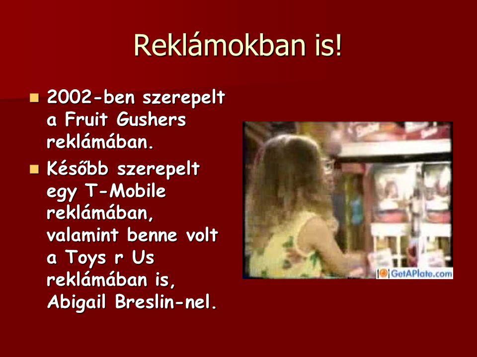 Reklámokban is! 2002-ben szerepelt a Fruit Gushers reklámában. 2002-ben szerepelt a Fruit Gushers reklámában. Később szerepelt egy T-Mobile reklámában