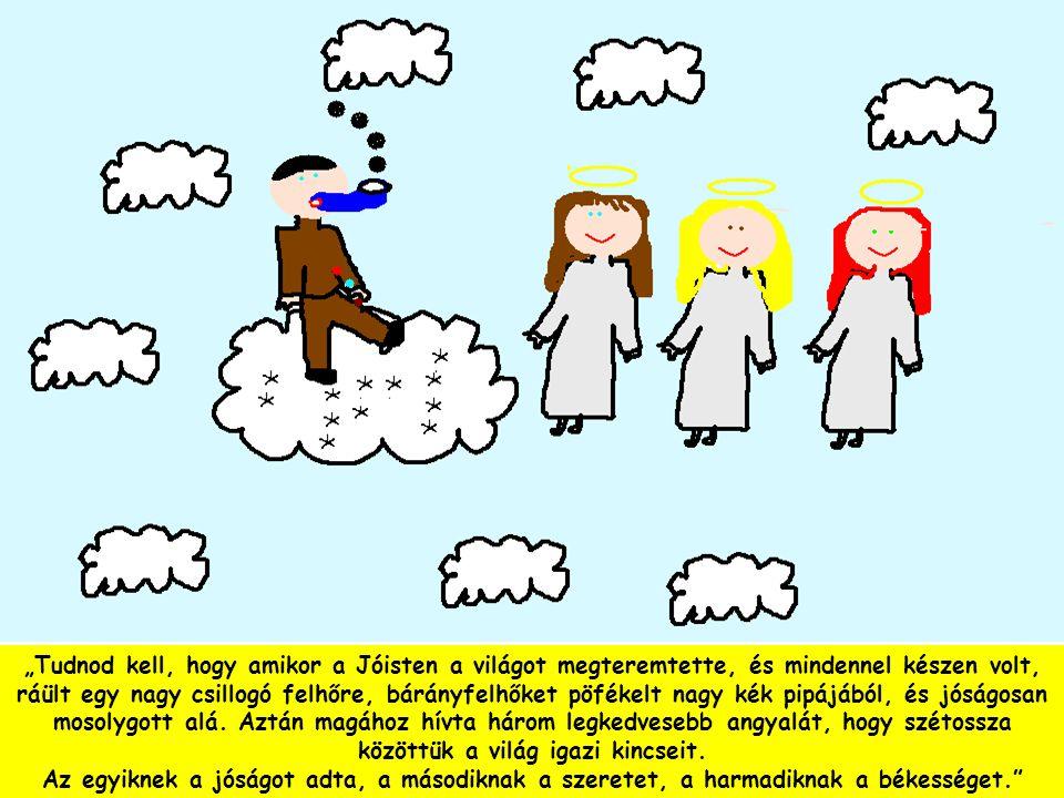 """""""Tudnod kell, hogy amikor a Jóisten a világot megteremtette, és mindennel készen volt, ráült egy nagy csillogó felhőre, bárányfelhőket pöfékelt nagy k"""