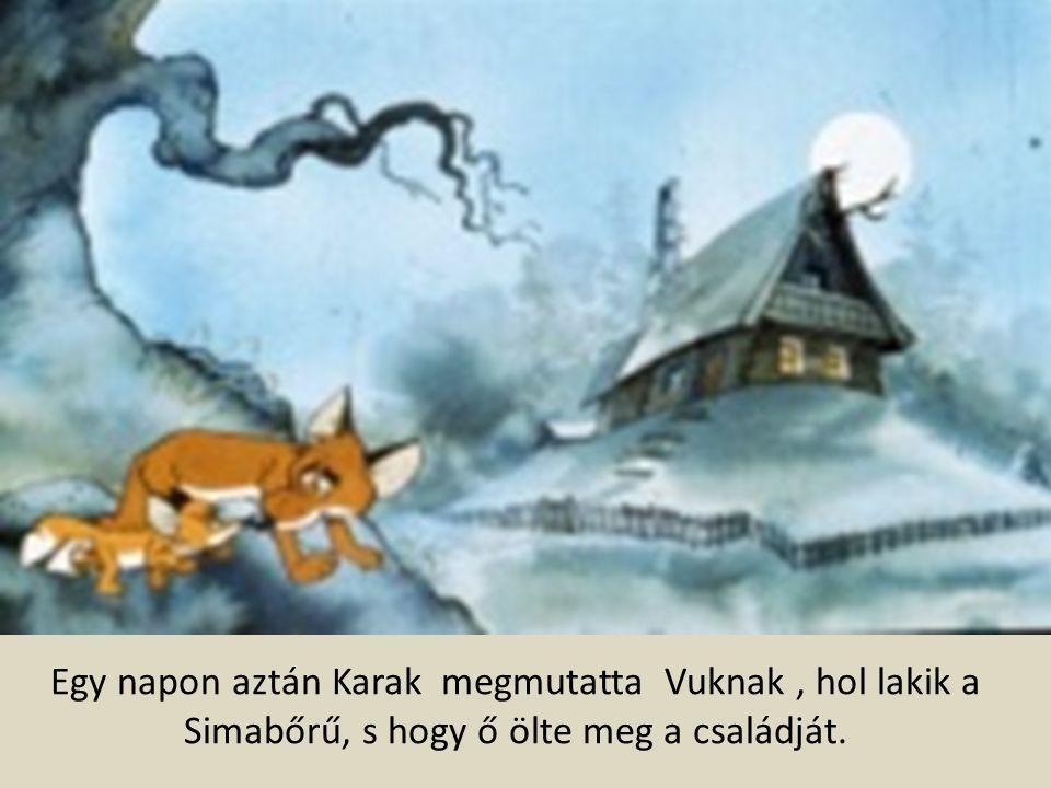 Múltak az évek, és Vukból felnőtt róka lett.Gyakran ellátogatott a Simabőrű házához.