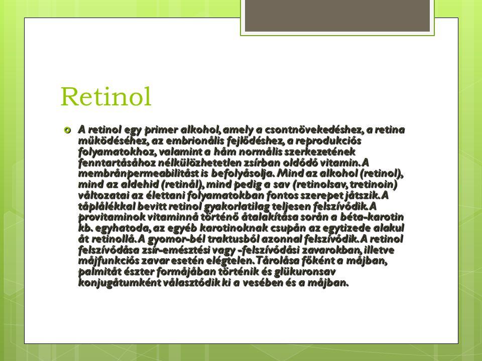 Retinol  A retinol egy primer alkohol, amely a csontnövekedéshez, a retina működéséhez, az embrionális fejlődéshez, a reprodukciós folyamatokhoz, val