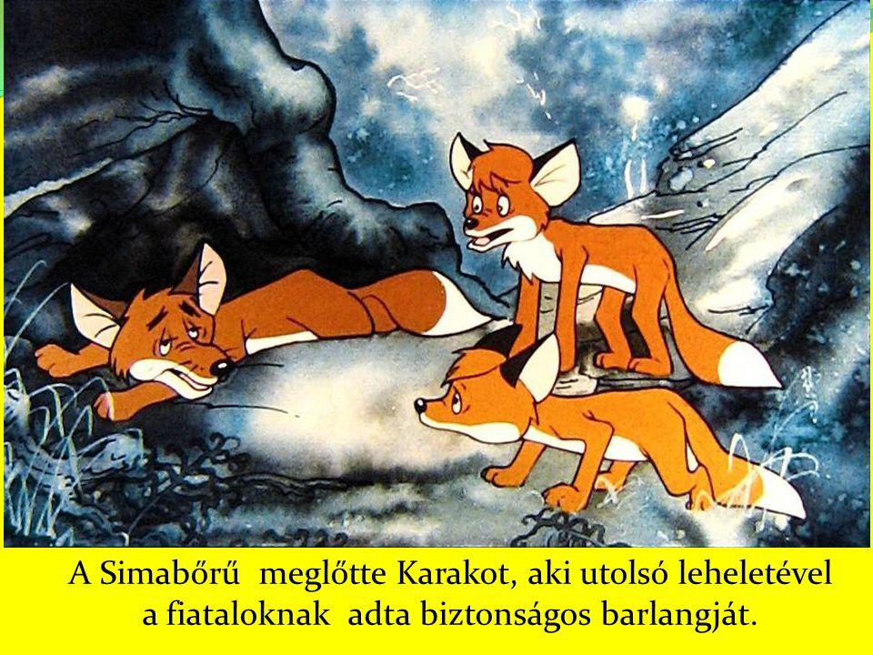 A Simabőrű meglőtte Karakot, aki utolsó leheletével a fiataloknak adta biztonságos barlangját.