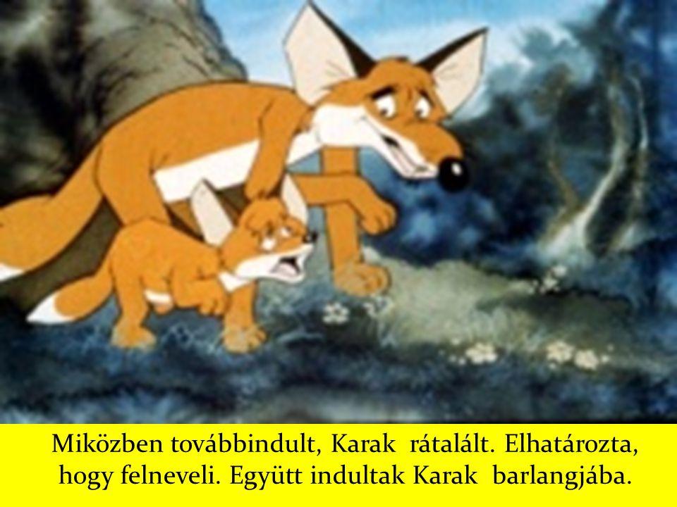 Miközben továbbindult, Karak rátalált. Elhatározta, hogy felneveli. Együtt indultak Karak barlangjába.