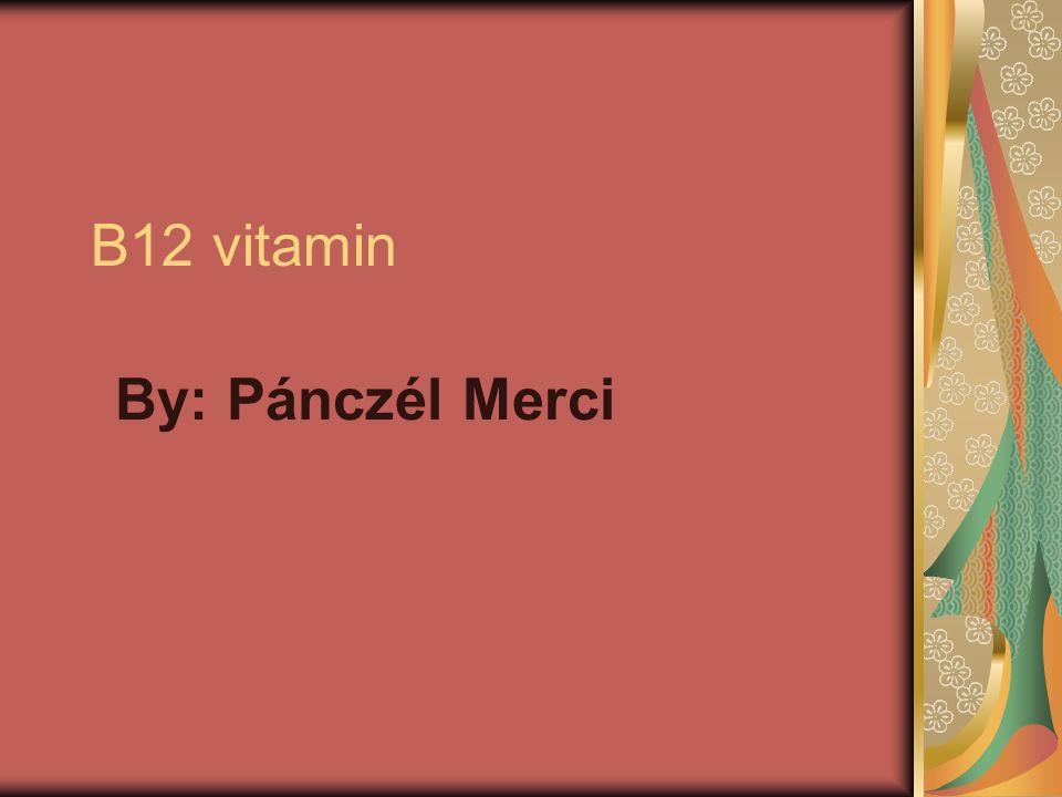 B12 vitamin By: Pánczél Merci