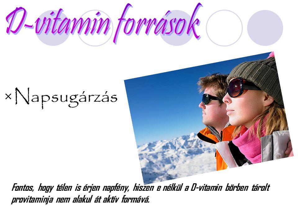 ×Napsugárzás Fontos, hogy télen is érjen napfény, hiszen e nélkül a D-vitamin börben tárolt provitaminja nem alakul át aktív formává.