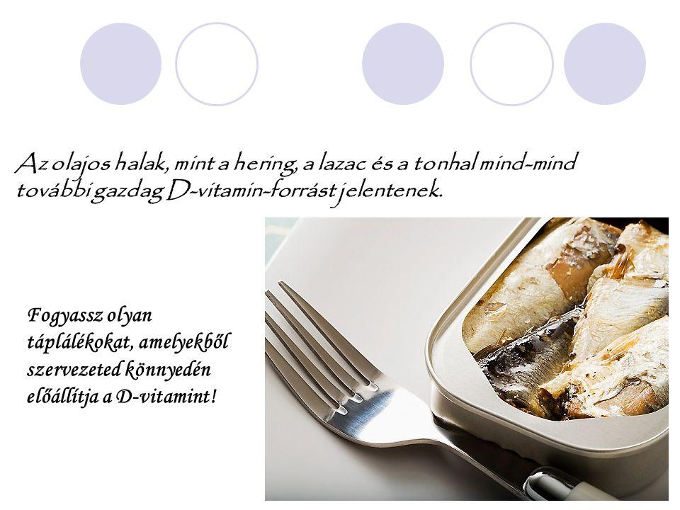 Az olajos halak, mint a hering, a lazac és a tonhal mind-mind további gazdag D-vitamin-forrást jelentenek. Fogyassz olyan táplálékokat, amelyekből sze