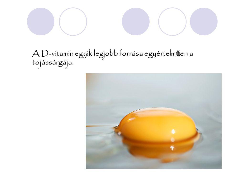 A D-vitamin egyik legjobb forrása egyértelm ű en a tojássárgája.