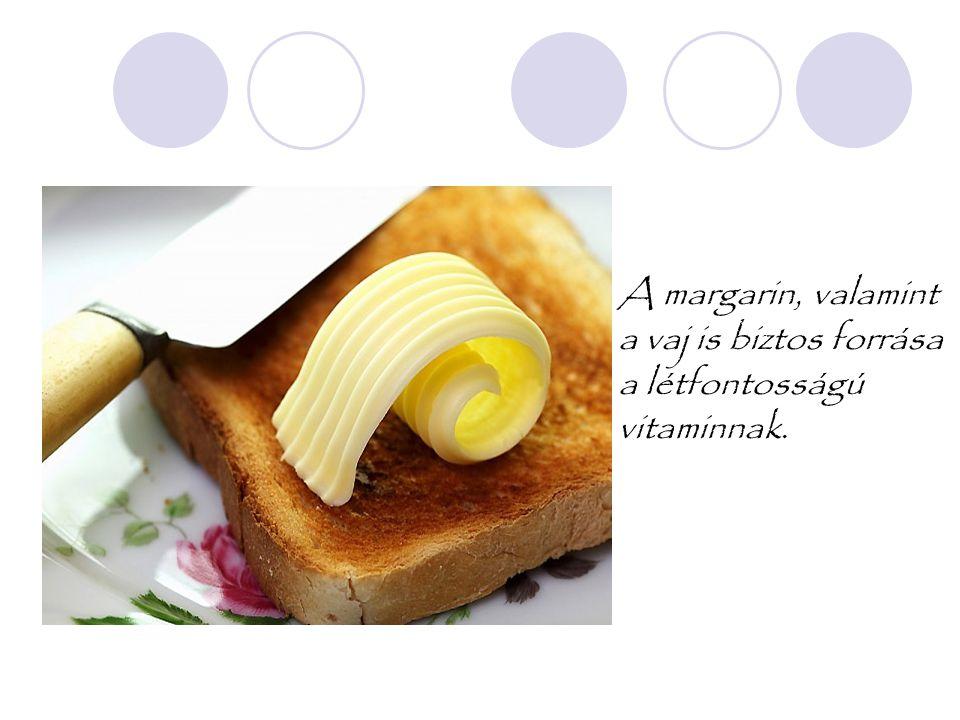 A margarin, valamint a vaj is biztos forrása a létfontosságú vitaminnak.
