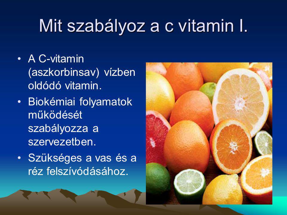 Mit szabályoz a c vitamin I. A C-vitamin (aszkorbinsav) vízben oldódó vitamin. Biokémiai folyamatok működését szabályozza a szervezetben. Szükséges a