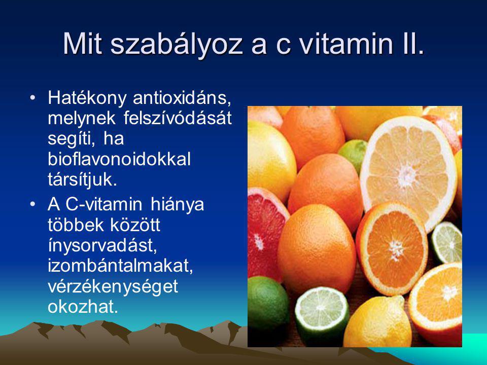 Mit szabályoz a c vitamin II. Hatékony antioxidáns, melynek felszívódását segíti, ha bioflavonoidokkal társítjuk. A C-vitamin hiánya többek között íny
