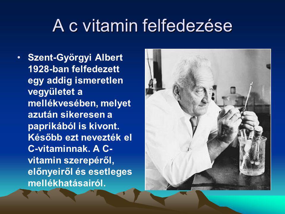 A c vitamin felfedezése Szent-Györgyi Albert 1928-ban felfedezett egy addig ismeretlen vegyületet a mellékvesében, melyet azután sikeresen a paprikábó