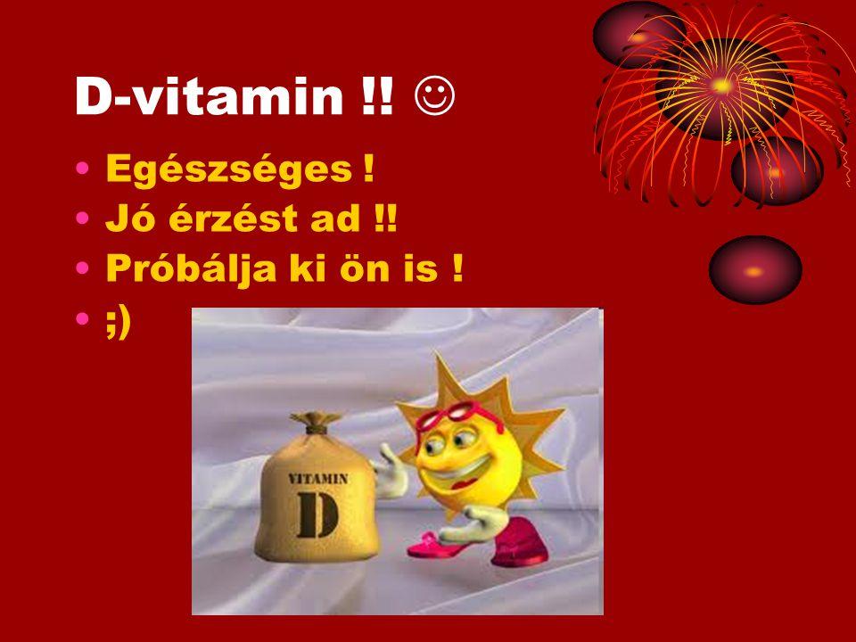 D-vitamin !! Egészséges ! Jó érzést ad !! Próbálja ki ön is ! ;)