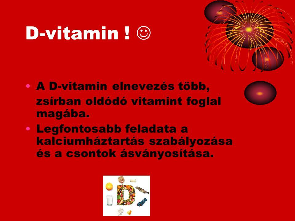 D-vitamin . A D-vitamin elnevezés több, zsírban oldódó vitamint foglal magába.