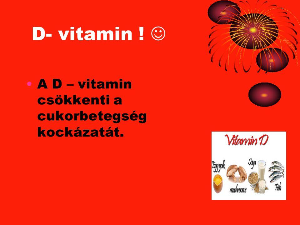 D- vitamin ! A D – vitamin csökkenti a cukorbetegség kockázatát.