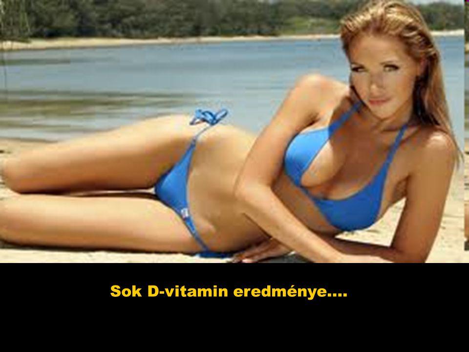 Sok D-vitamin eredménye….