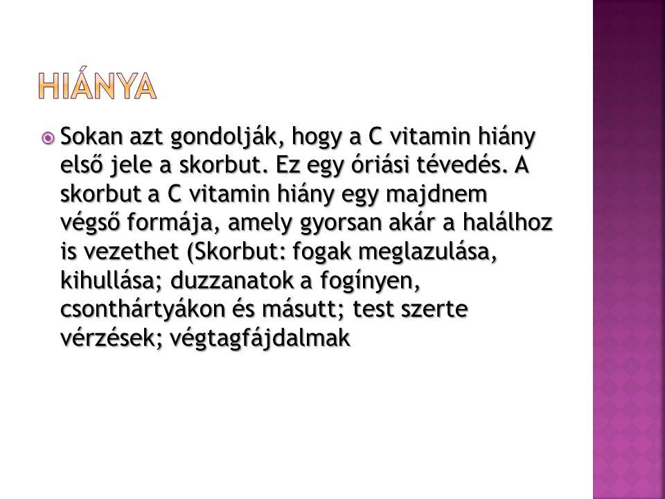  Sokan azt gondolják, hogy a C vitamin hiány első jele a skorbut.
