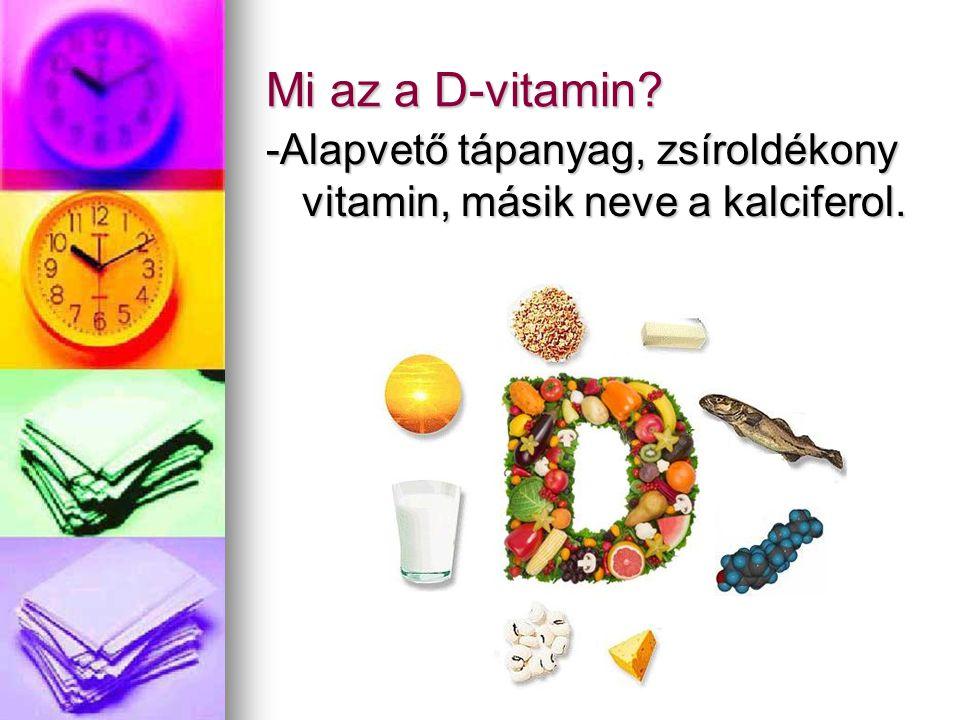 Mi az a D-vitamin? -Alapvető tápanyag, zsíroldékony vitamin, másik neve a kalciferol.