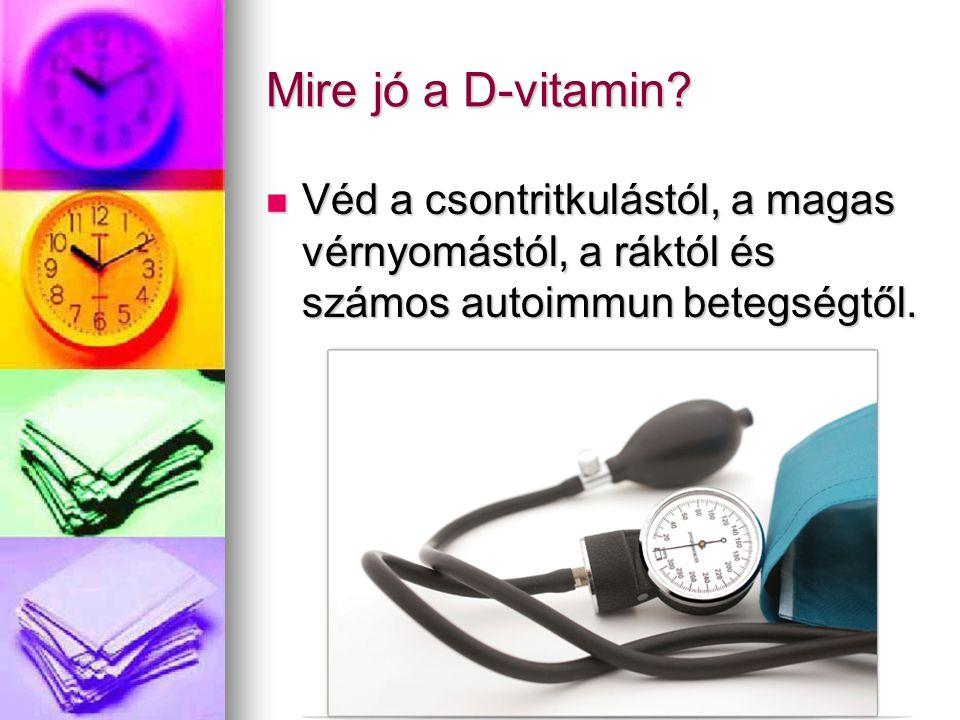 Mire jó a D-vitamin? Véd a csontritkulástól, a magas vérnyomástól, a ráktól és számos autoimmun betegségtől. Véd a csontritkulástól, a magas vérnyomás