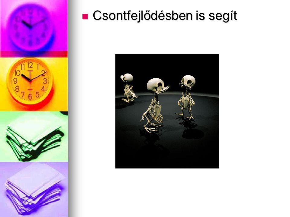 Csontfejlődésben is segít Csontfejlődésben is segít