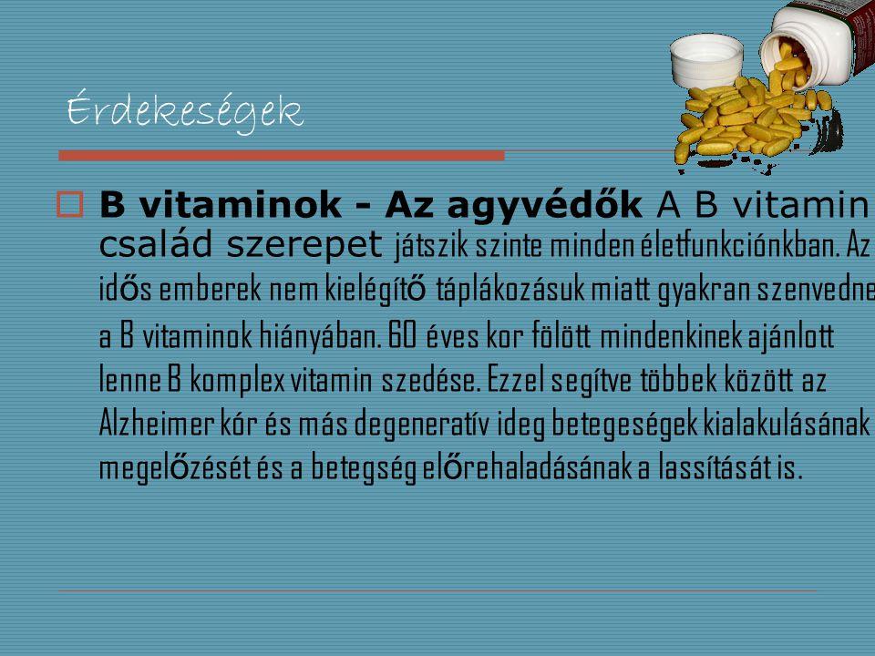 Érdekeségek  B vitaminok - Az agyvédők A B vitamin család szerepet játszik szinte minden életfunkciónkban.