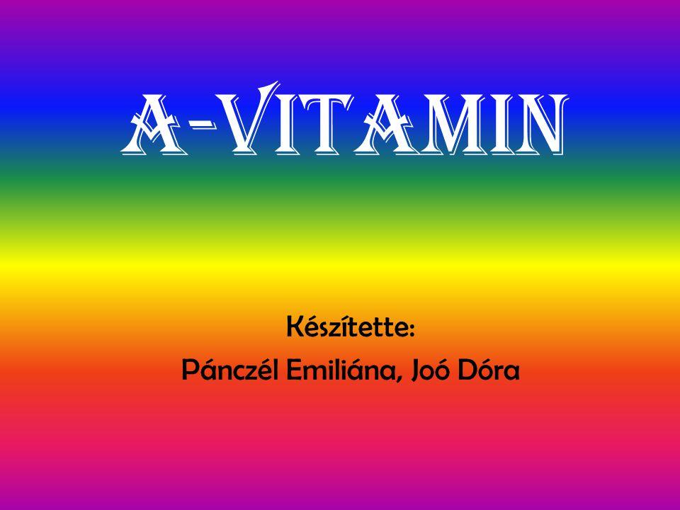A-Vitamin Készítette: Pánczél Emiliána, Joó Dóra