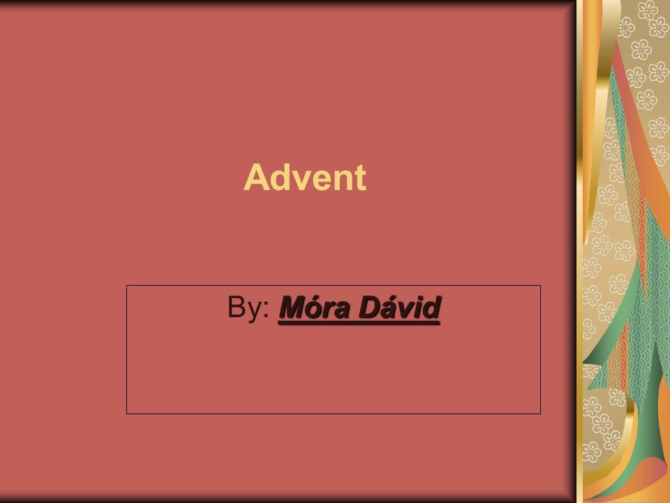 Advent Móra Dávid By: Móra Dávid