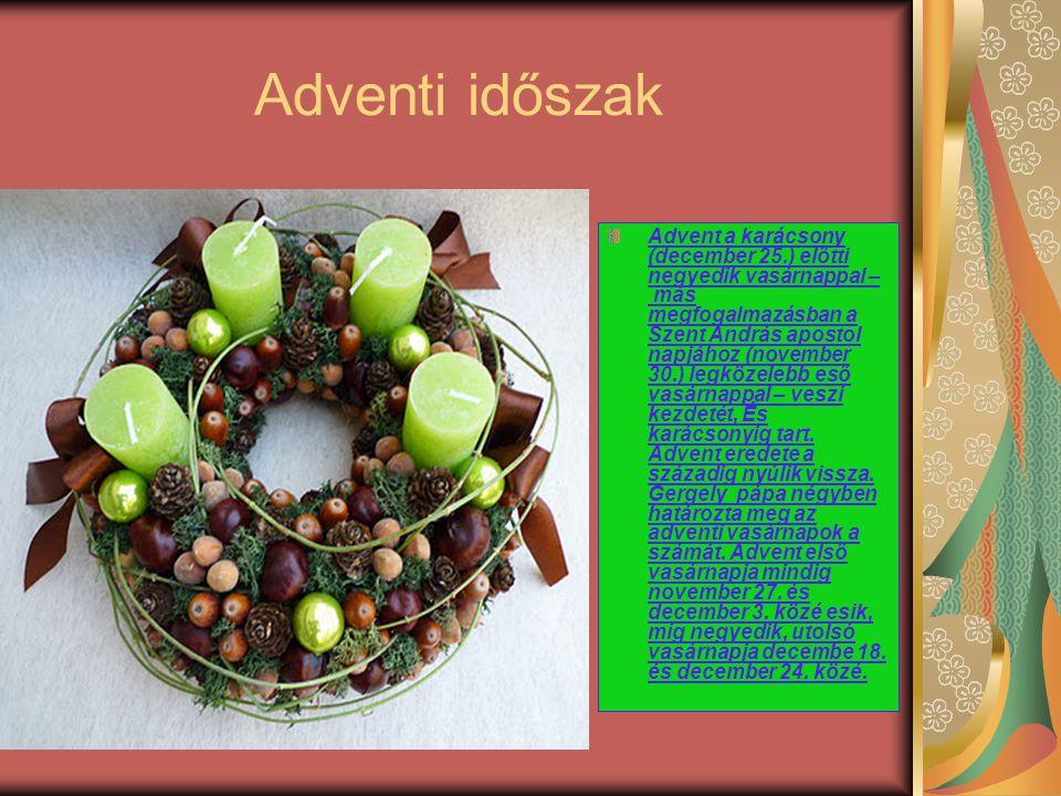 Adventi időszak Advent a karácsony (december 25.) előtti negyedik vasárnappal – más megfogalmazásban a Szent András apostol napjához (november 30.) le