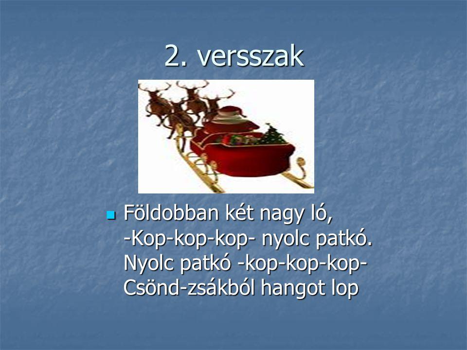2. versszak Földobban két nagy ló, -Kop-kop-kop- nyolc patkó. Nyolc patkó -kop-kop-kop- Csönd-zsákból hangot lop Földobban két nagy ló, -Kop-kop-kop-