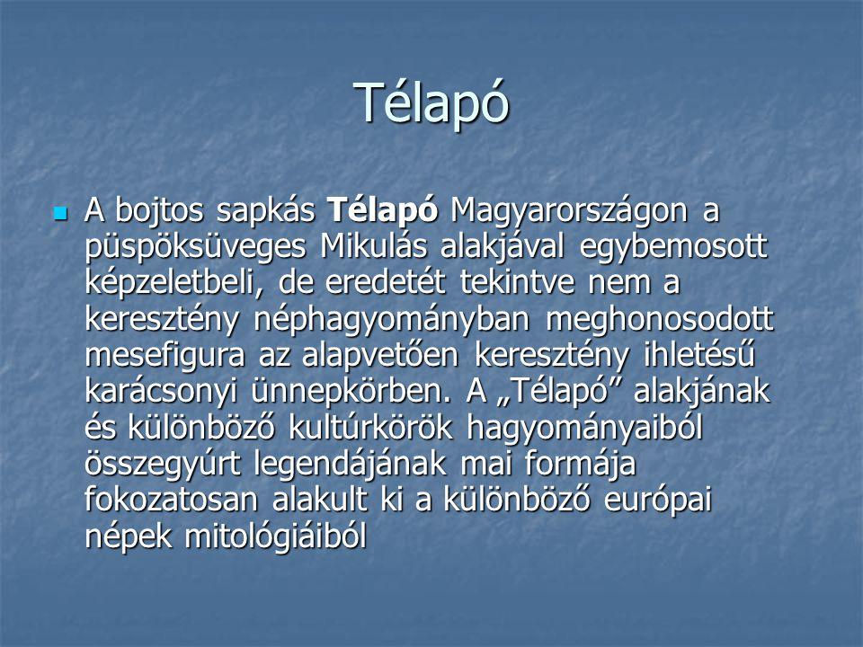 Télapó A bojtos sapkás Télapó Magyarországon a püspöksüveges Mikulás alakjával egybemosott képzeletbeli, de eredetét tekintve nem a keresztény néphagy