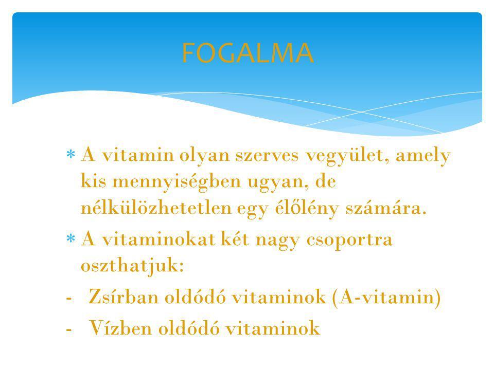 A vitamin olyan szerves vegyület, amely kis mennyiségben ugyan, de nélkülözhetetlen egy él ő lény számára.