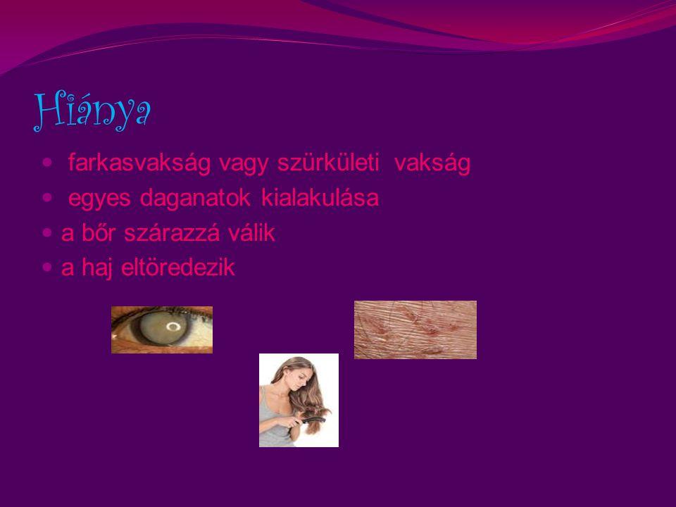Hiánya farkasvakság vagy szürkületi vakság egyes daganatok kialakulása a bőr szárazzá válik a haj eltöredezik