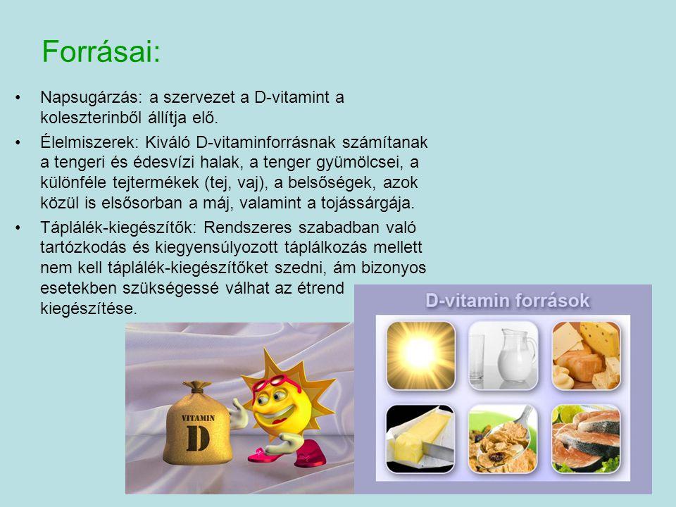 Forrásai: Napsugárzás: a szervezet a D-vitamint a koleszterinből állítja elő.