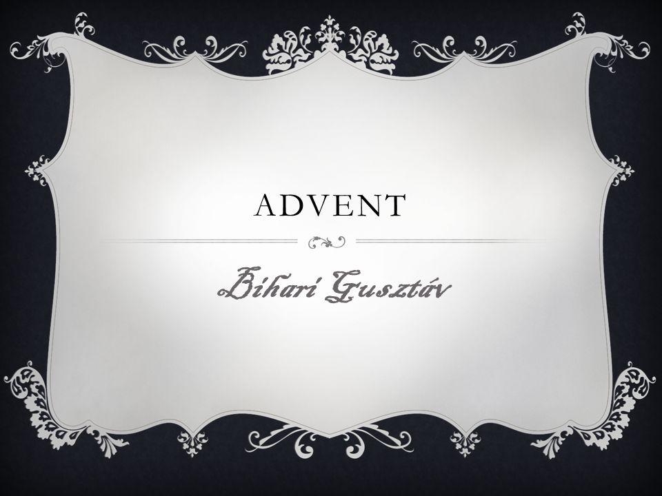 ADVENT JELENTÉSE  Advent (ádvent, úrjövet) a keresztény kultúrkörben a karácsonyt (december 25-ét) megelőző negyedik vasárnaptól karácsonyig számított időszak.