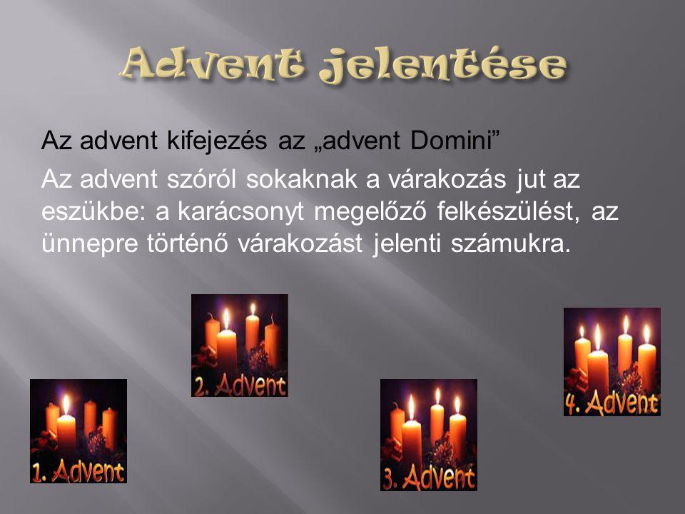 """Az advent kifejezés az """"advent Domini"""" Az advent szóról sokaknak a várakozás jut az eszükbe: a karácsonyt megelőző felkészülést, az ünnepre történő vá"""