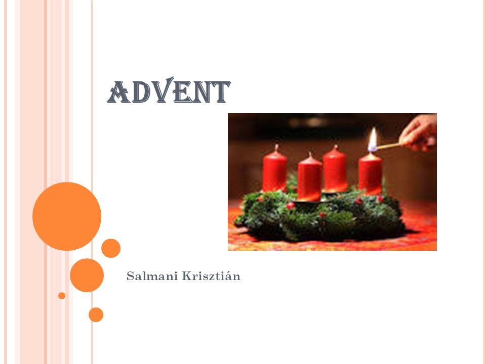 A DVENT JELENTÉSE Az advent szóról sokaknak a várakozás jut az eszükbe: a karácsonyt megelőző felkészülést, az ünnepre történő várakozást jelenti számukra.