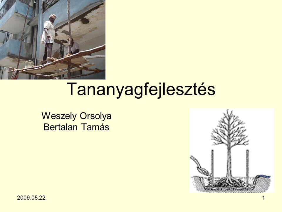 Tananyagfejlesztés Weszely Orsolya Bertalan Tamás 2009.05.22.1