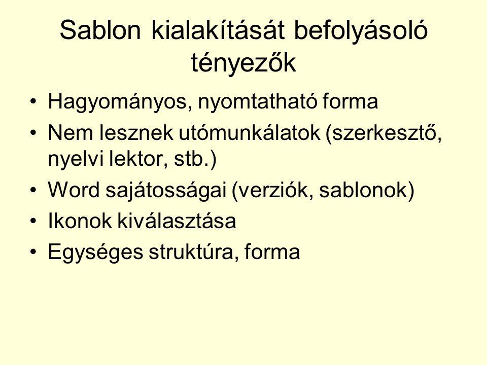 Sablon kialakítását befolyásoló tényezők Hagyományos, nyomtatható forma Nem lesznek utómunkálatok (szerkesztő, nyelvi lektor, stb.) Word sajátosságai