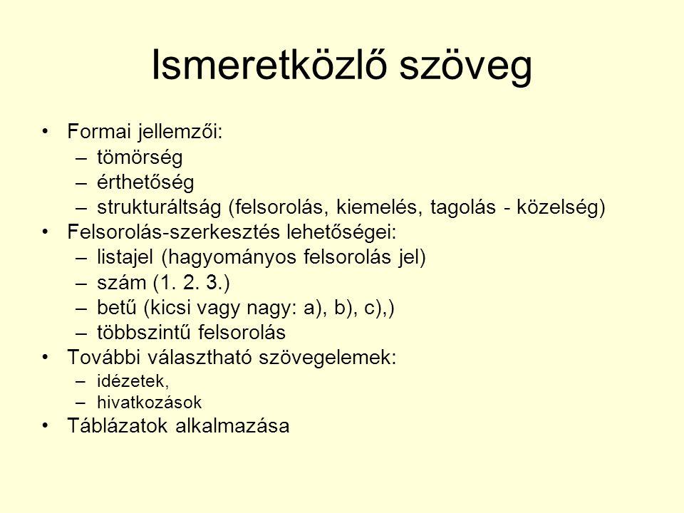 Ismeretközlő szöveg Formai jellemzői: –tömörség –érthetőség –strukturáltság (felsorolás, kiemelés, tagolás - közelség) Felsorolás-szerkesztés lehetősé