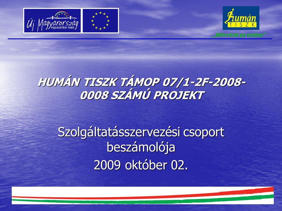 HUMÁN TISZK TÁMOP 07/1-2F-2008- 0008 SZÁMÚ PROJEKT Szolgáltatásszervezési csoport beszámolója 2009 október 02.