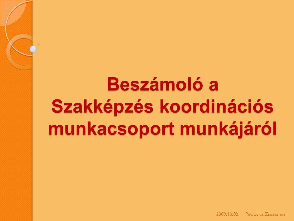 Beszámoló a Szakképzés koordinációs munkacsoport munkájáról 2009.10.02.Petrovics Zsuzsanna