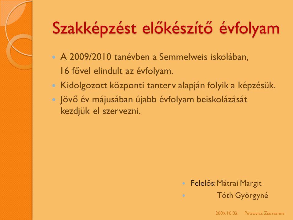 Szakképzést előkészítő évfolyam A 2009/2010 tanévben a Semmelweis iskolában, 16 fővel elindult az évfolyam.