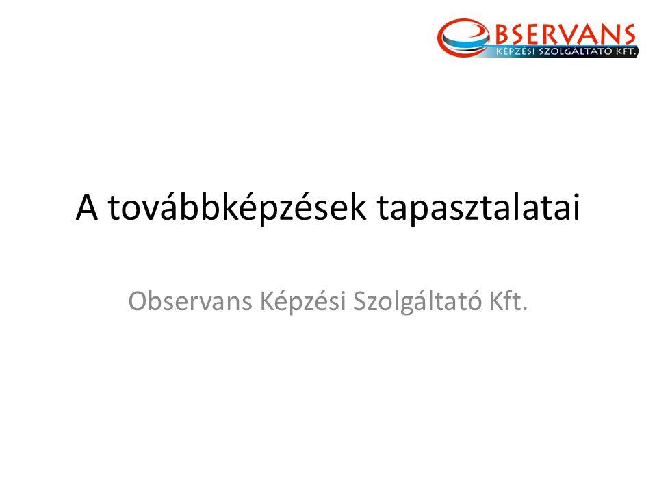 A továbbképzések tapasztalatai Observans Képzési Szolgáltató Kft.