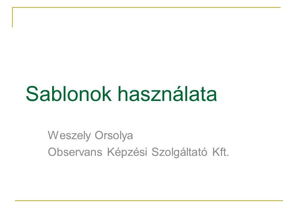 Sablonok használata Weszely Orsolya Observans Képzési Szolgáltató Kft.