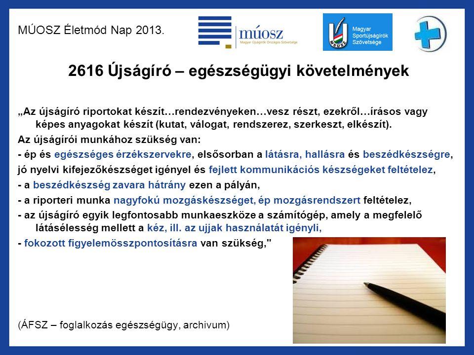 """MÚOSZ Életmód Nap 2013. 2616 Újságíró – egészségügyi követelmények """"Az újságíró riportokat készít…rendezvényeken…vesz részt, ezekről…írásos vagy képes"""