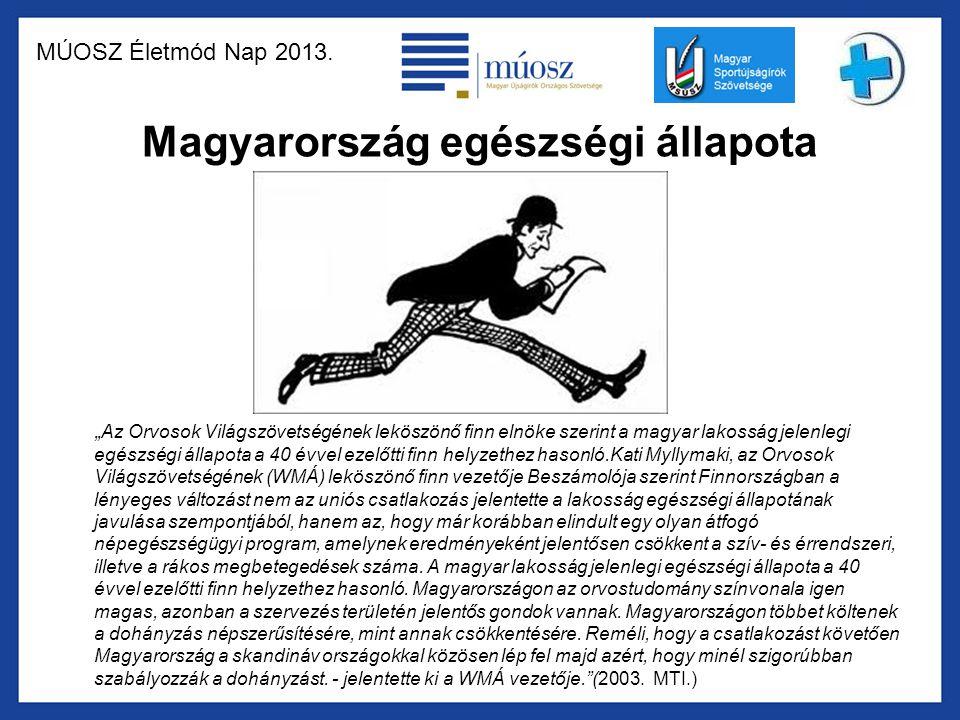 """MÚOSZ Életmód Nap 2013. Magyarország egészségi állapota """"Az Orvosok Világszövetségének leköszönő finn elnöke szerint a magyar lakosság jelenlegi egész"""