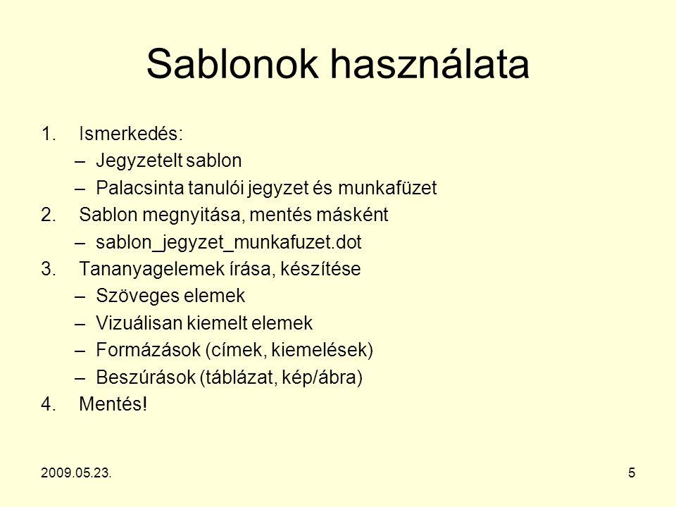 Sablonok használata 1.Ismerkedés: –Jegyzetelt sablon –Palacsinta tanulói jegyzet és munkafüzet 2.Sablon megnyitása, mentés másként –sablon_jegyzet_mun