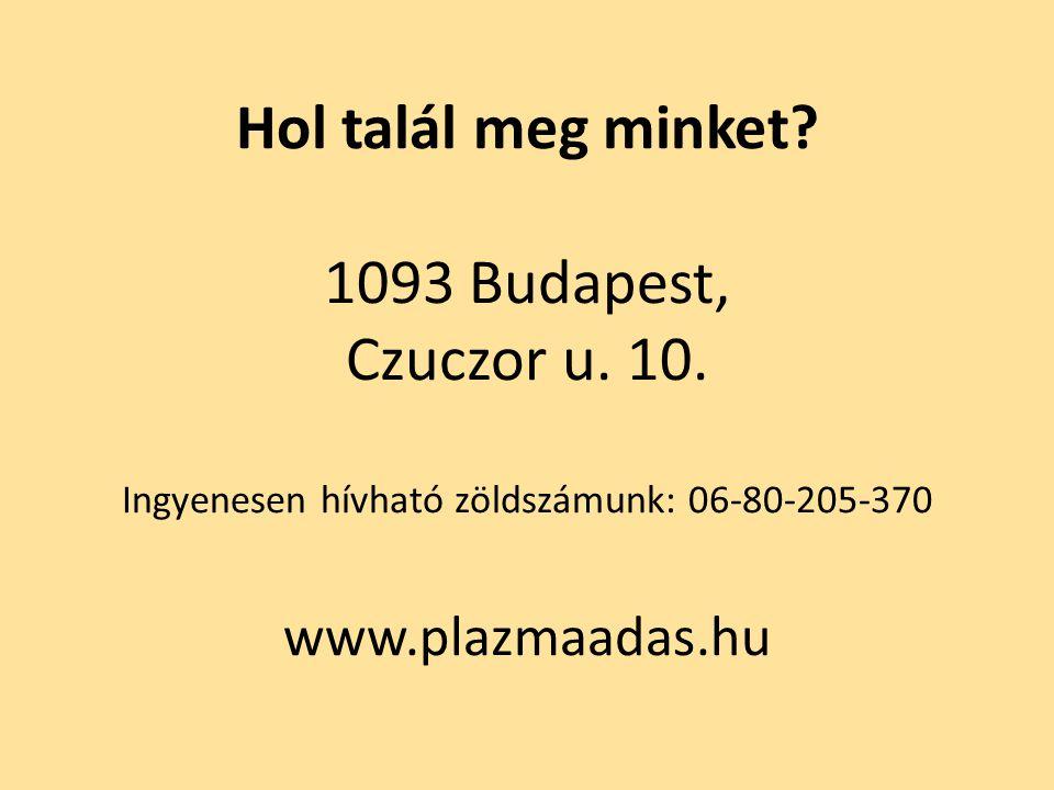 Hol talál meg minket? 1093 Budapest, Czuczor u. 10. Ingyenesen hívható zöldszámunk: 06-80-205-370 www.plazmaadas.hu