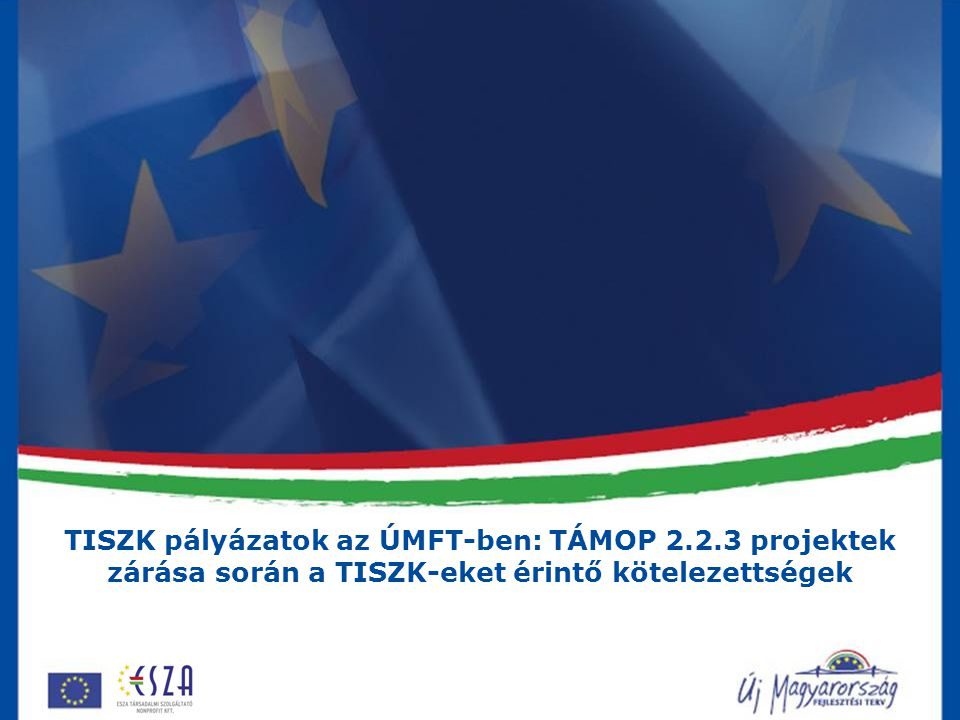 TISZK pályázatok az ÚMFT-ben: TÁMOP 2.2.3 projektek zárása során a TISZK-eket érintő kötelezettségek