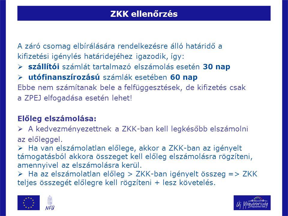 ZKK ellenőrzés A záró csomag elbírálására rendelkezésre álló határidő a kifizetési igénylés határidejéhez igazodik, így:  szállítói számlát tartalmaz