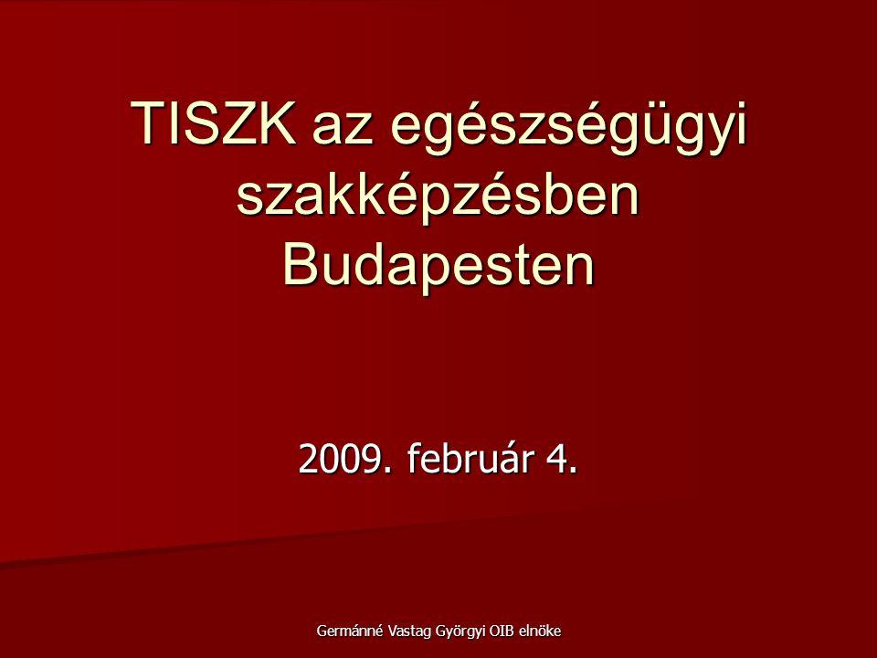 2009. február 4. Germánné Vastag Györgyi OIB elnöke TISZK az egészségügyi szakképzésben Budapesten